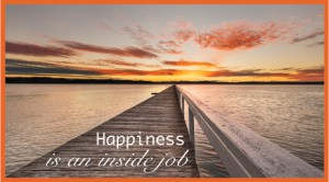 Happines is an inside job